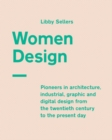 Women Design : Pioneers in architecture, industrial, graphic and digital design from the twentieth century to the present day - Book