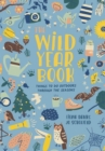 The Wild Year Book : Things to do outdoors through the seasons - Book