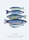 The Flexible Pescatarian : Delicious recipes to cook with or without fish - Book