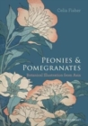 Peonies and Pomegranates : Botanic Illustrations from Asia - Book