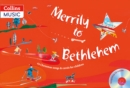 Merrily to Bethlehem (Book + CD) : 44 Christmas Songs and Carols for Children - Book
