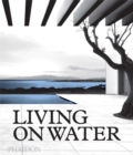Living on Water : Contemporary Houses Framed By Water - Book