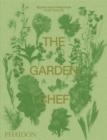 The Garden Chef : Recipes and Stories from Plant to Plate - Book