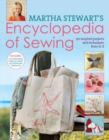 Martha Stewart's Encyclopedia of Sewing and Fabric Crafts : 150 Inspired Sewing Projects from A-Z