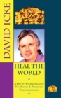 Heal the World : David Icke's Do-It-Yourself Guide to Human & Planetary Transformation