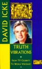 Truth Vibrations - David Icke's Journey from TV Celebrity to World Visionary : An Exploration of the Mysteries of Life and Prophetic Revelations for the Future of Humanity