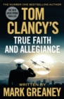 Tom Clancy's True Faith and Allegiance : INSPIRATION FOR THE THRILLING AMAZON PRIME SERIES JACK RYAN