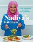 Nadiya's Kitchen : Discover Nadiya's favourite recipes. From our favourite Bake Off winner and author of Nadiya's Family Favourites