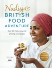 Nadiya's British Food Adventure : Beautiful British recipes with a twist. From our favourite Bake Off winner and author of Nadiya's Family Favourites