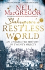 Shakespeare's Restless World : An Unexpected History in Twenty Objects