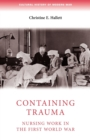 Containing Trauma : Nursing Work in the First World War