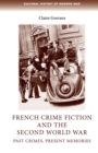 French Crime Fiction and the Second World War : Past Crimes, Present Memories