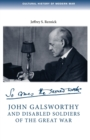 John Galsworthy and Disabled Soldiers of the Great War : With an Illustrated Selection of His Writings