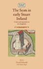 The Scots in Early Stuart Ireland : Union and Separation in Two Kingdoms