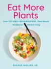 Eat More Plants : Over 100 Anti-Inflammatory, Plant-Based Recipes for Vibrant Living - Book