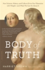 Body of Truth : How Science, History, and Culture Drive Our Obsession with Weight--and What We Can Do about It