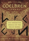 The Coelbren Alphabet : The Forgotten Oracle of the Welsh Bards