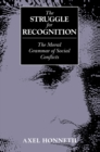 The Struggle for Recognition : The Moral Grammar of Social Conflicts