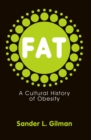 Fat : A Cultural History of Obesity