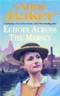 Echoes Across the Mersey : A poignant saga of love in a desperate time