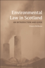 Environmental Law in Scotland : An Introduction and Guide