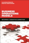 Business Operations Models : Becoming a Disruptive Competitor
