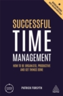 Successful Time Management : How to be Organized, Productive and Get Things Done