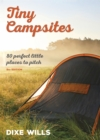 Tiny Campsites : 80 Small but Perfect Places to Pitch - Book