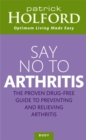 Say No To Arthritis : How to prevent, arrest and reverse arthritis and muscle pain