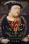 Henry VIII : The Life and Rule of England's Nero