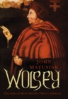 Wolsey : The Life of King Henry VIII's Cardinal