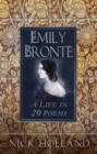 Emily Bronte : A Life in 20 Poems