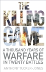 The Killing Game : A Thousand Years of Warfare in Twenty Battles