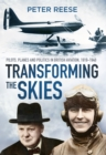 Transforming the Skies : Pilots, Planes and Politics in British Aviation 1919-1940