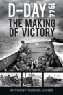 D-Day 1944 : The Making of Victory