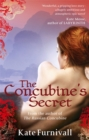 The Concubine's Secret : 'Wonderful . . . hugely ambitious and atmospheric' Kate Mosse - Book