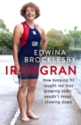 Irongran : How keeping fit taught me that growing older needn't mean slowing down - Book