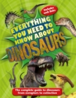 Everything You Need to Know About Dinosaurs : The complete guide to dinosaurs from eoraptors to extinction