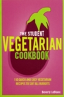 The Student Vegetarian Cookbook : 150 Quick and Easy Vegetarian Recipes to Suit All Budgets - Book