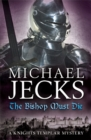 The Bishop Must Die (Knights Templar Mysteries 28) : A thrilling medieval mystery