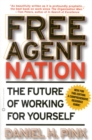 Free Agent Nation : How Americans New Independent Workers Are Transforming the Way We Live