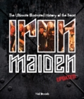 Iron Maiden - Updated Edition : The Ultimate Illustrated History of the Beast