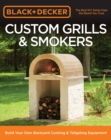 Black & Decker Custom Grills & Smokers : Build Your Own Backyard Cooking & Tailgating Equipment