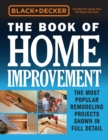 Black & Decker the Book of Home Improvement : The Most Popular Remodeling Projects Shown in Full Detail