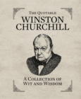 The Quotable Winston Churchill : A Collection of Wit and Wisdom