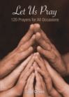 Let Us Pray : 120 Prayers for All Occasions