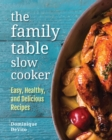 The Family Table Slow Cooker : Easy, healthy and delicious recipes for every day