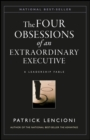 The Four Obsessions of an Extraordinary Executive : A Leadership Fable
