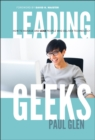 Leading Geeks : How to Manage and Lead the People Who Deliver Technology