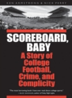 Scoreboard, Baby : A Story of College Football, Crime, and Complicity
